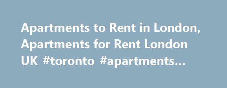 Apartments to Rent in London, Apartments for Rent London UK #toronto #apartments #for #rent http://apartment.remmont.com/apartments-to-rent-in-london-apartments-for-rent-london-uk-toronto-apartments-for-rent/  #apartments in london # London Guest Suites London Guest Suites is the Ultimate Hotel Alternative for Holiday Rentals in London ! Since 1990 we have been offering the a wide variety of the best London holiday and furnished short term apartments and homes in central London.We specialize…