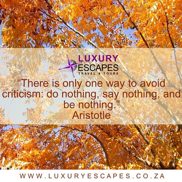 "We say do everything, say everything loudly, and be all you can be... oh yes and travel the world!"" www.luxuryescapes.co.za"