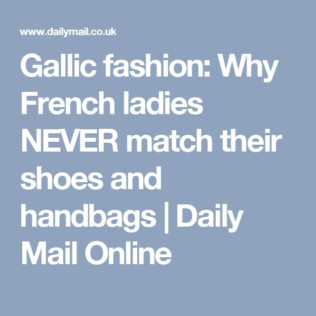 Gallic fashion: Why French ladies NEVER match their shoes and handbags | Daily Mail Online