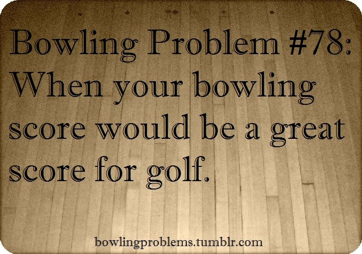 #Bowling Problems | #GoBowling Humor | Pinterest | Olivia ...