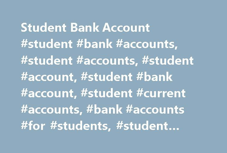 Student Bank Account #student #bank #accounts, #student #accounts, #student #account, #student #bank #account, #student #current #accounts, #bank #accounts #for #students, #student #current #account http://puerto-rico.nef2.com/student-bank-account-student-bank-accounts-student-accounts-student-account-student-bank-account-student-current-accounts-bank-accounts-for-students-student-current-account/  # Our Student Bank Account Interest – free overdraft Up to 3,000 overdraft no overdraft fees…