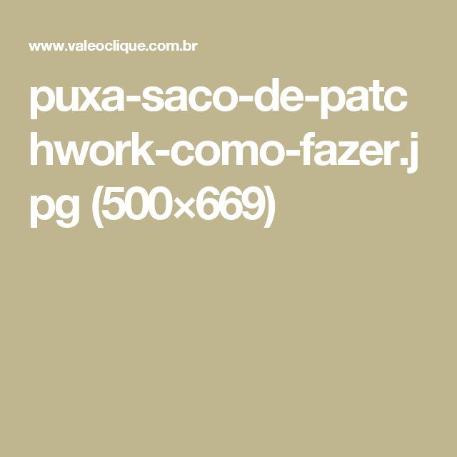 puxa-saco-de-patchwork-como-fazer.jpg (500×669)