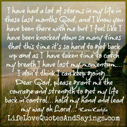 have had a lot of storms in my life in these last months God, and I ...