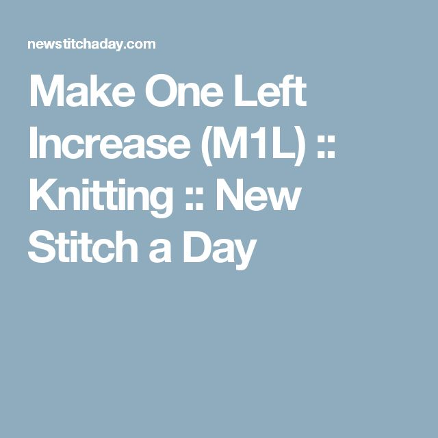 Make One Left Increase (M1L) :: Knitting :: New Stitch a Day