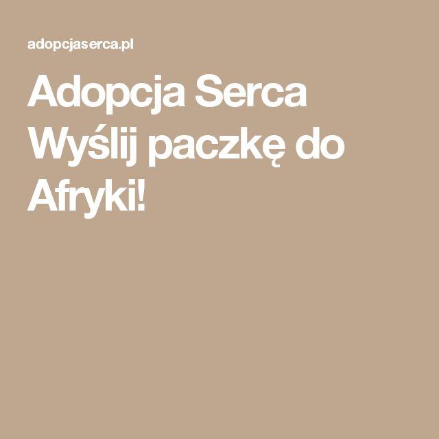Adopcja Serca  Wyślij paczkę do Afryki!