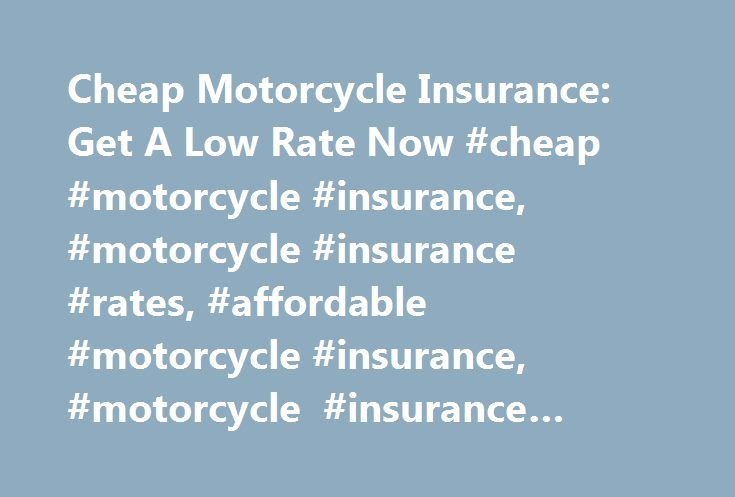 Cheap Motorcycle Insurance: Get A Low Rate Now #cheap #motorcycle #insurance, #motorcycle #insurance #rates, #affordable #motorcycle #insurance, #motorcycle #insurance #discounts http://louisiana.remmont.com/cheap-motorcycle-insurance-get-a-low-rate-now-cheap-motorcycle-insurance-motorcycle-insurance-rates-affordable-motorcycle-insurance-motorcycle-insurance-discounts/  # Motorcycle Insurance Rates and Discounts We offer cheap motorcycle insurance rates starting at just $75/year. * But, you…