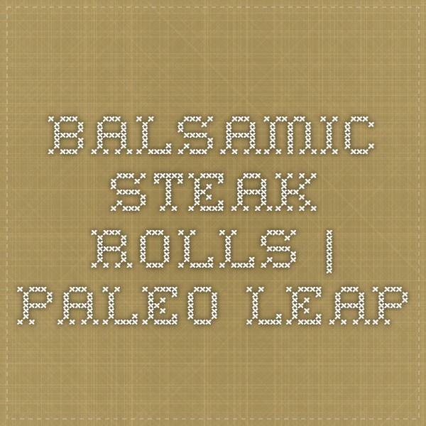 Balsamic Steak Rolls   Paleo Leap