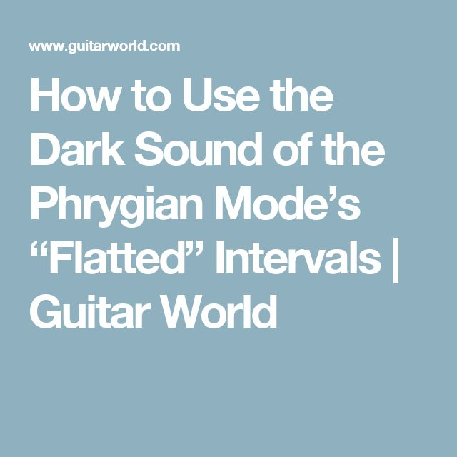 "How to Use the Dark Sound of the Phrygian Mode's ""Flatted"" Intervals 