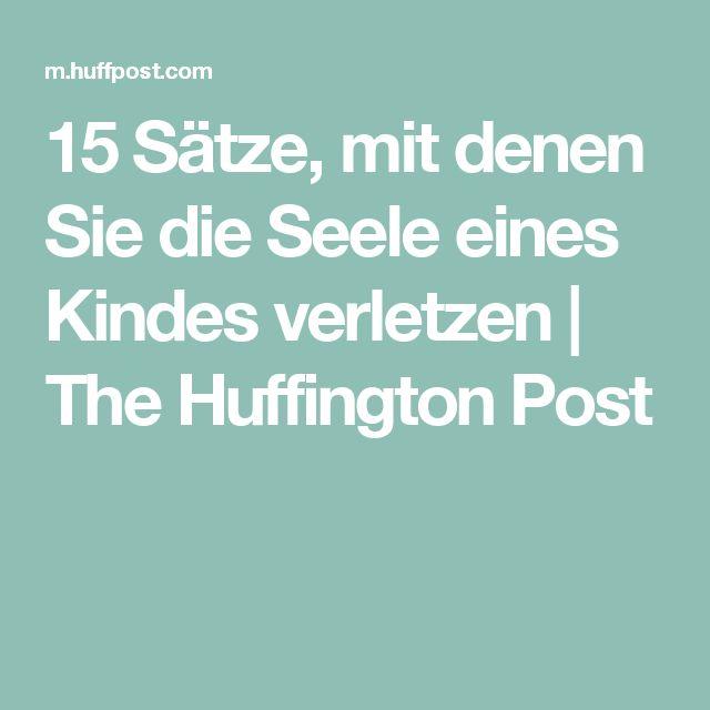 15 Sätze, mit denen Sie die Seele eines Kindes verletzen   The Huffington Post