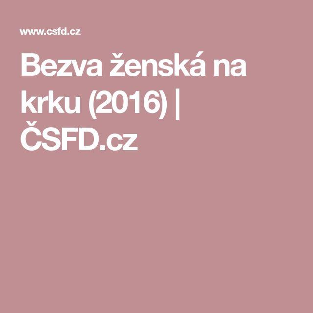 Bezva ženská na krku (2016)   ČSFD.cz