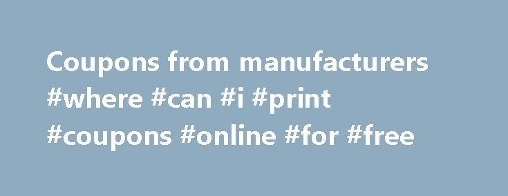 Coupons from manufacturers #where #can #i #print #coupons #online #for #free http://coupons.remmont.com/coupons-from-manufacturers-where-can-i-print-coupons-online-for-free/  #coupons manufacturer free # Save Money with Manufacturers Coupons . The best, and perhaps least utilized, source of coupons is from the manufacturer. Manufacturer coupons are amazing because everyone from chain stores to local grocers accept them Nowadays you can save by getting manufacturer's coupons for the products…