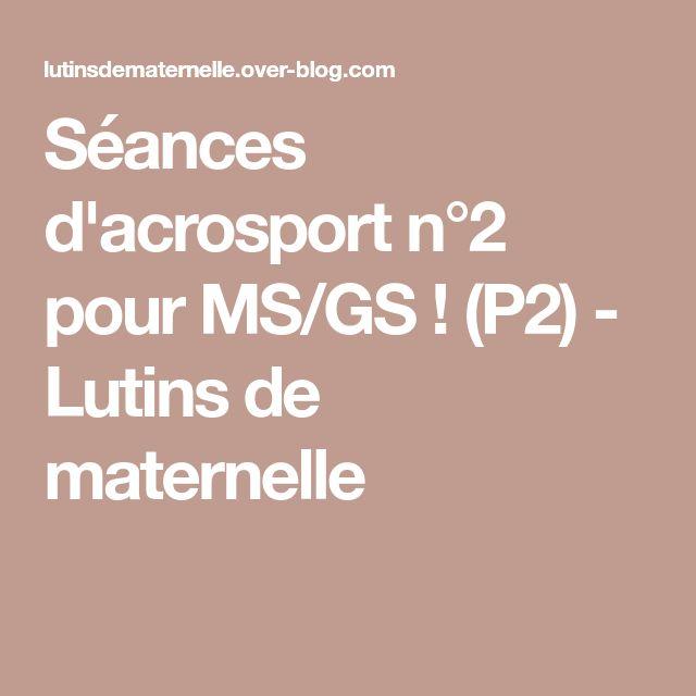 Séances d'acrosport n°2 pour MS/GS ! (P2) - Lutins de maternelle