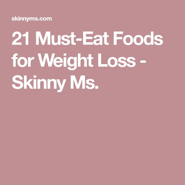 21 Must-Eat Foods for Weight Loss - Skinny Ms.