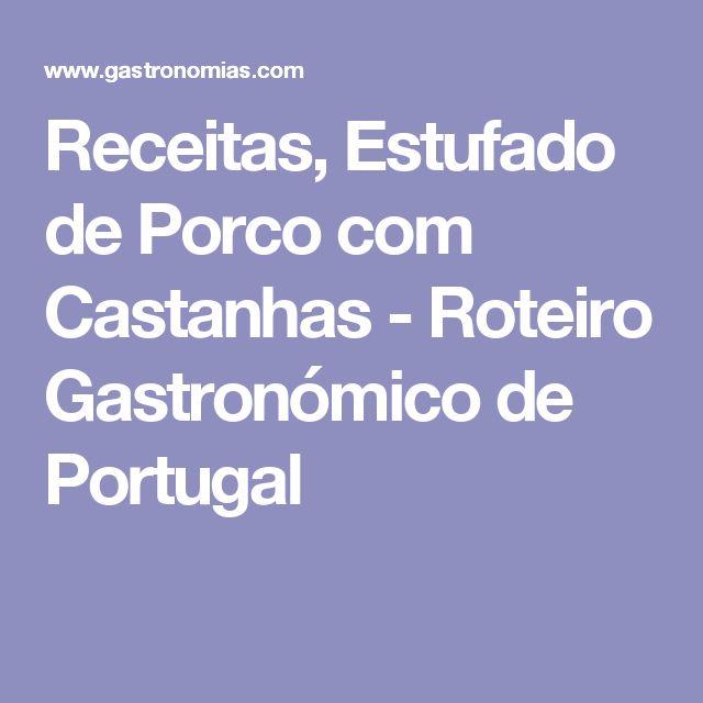 Receitas, Estufado de Porco com Castanhas - Roteiro Gastronómico de Portugal