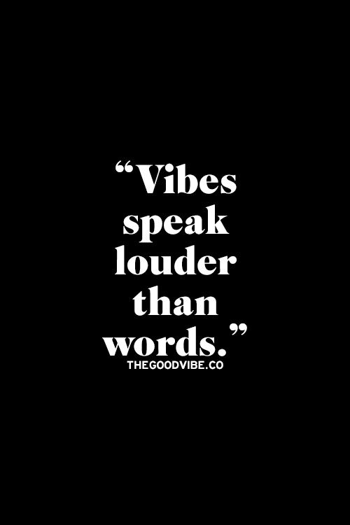 Vibes speak louder than words.