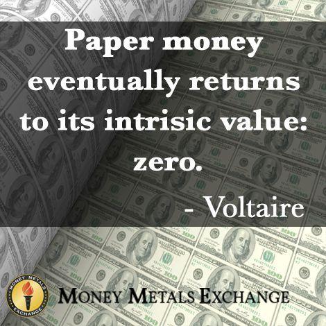 Paper money eventually returns to its intrinsic value:  zero.