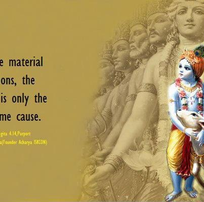 In the material creations, the Lord is only the supreme cause.  Bhagavad-gita  -Srila Prabhupada