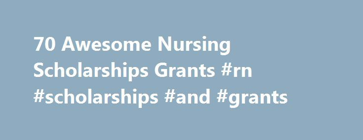 70 Awesome Nursing Scholarships Grants #rn #scholarships #and #grants http://pakistan.remmont.com/70-awesome-nursing-scholarships-grants-rn-scholarships-and-grants/  # Latest Why Get a Doctorate of Nursing DNP Degree? Nursing NCLEX Q-Bank by UWorld Nurse Practitioner Vs. Physician Assistant LPN LVN Nursing Requirements 25 Reasons Why To Get a Masters in Nursing 160+ Most Popular Nursing Job Career Titles The Future of Nursing: Focus on Education Nurse Practitioner Salary by State Popular…