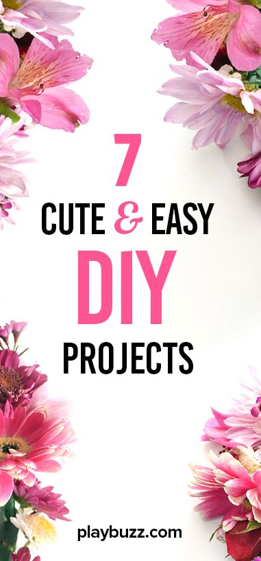 7 Cute And Easy DIY Projects