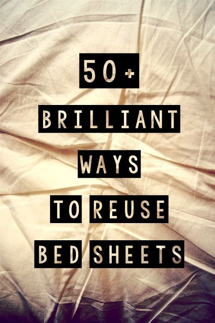 50+ Brilliant Ways to Reuse Bed Sheets {frugal living}. How to upcylce bed sheets. What to do with old bed sheets.