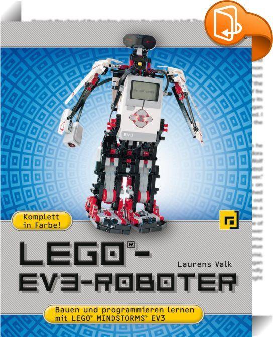 LEGO®-EV3-Roboter    ::  LEGO® MINDSTORMS hat die Art, wie wir über Robotik denken, radikal verändert, indem es jedermann ermöglicht, funktionierende Roboter zu bauen. Das neueste MINDSTORMS-Kit von LEGO - EV3 - ist mächtiger als je zuvor, und »LEGO-EV3-Roboter « ist der ideale Einstieg in das System.  Bestseller-Autor und Robotik-Experte Laurens Valk vermittelt dir zuerst die Grundlagen der Programmierung und Robotik, indem du einen einfachen Roboter baust und programmierst, der sich...