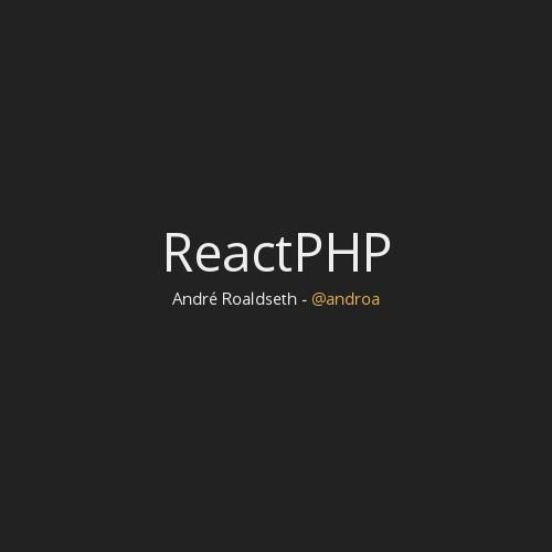 ReactPHP a node.js wanna be in PHP
