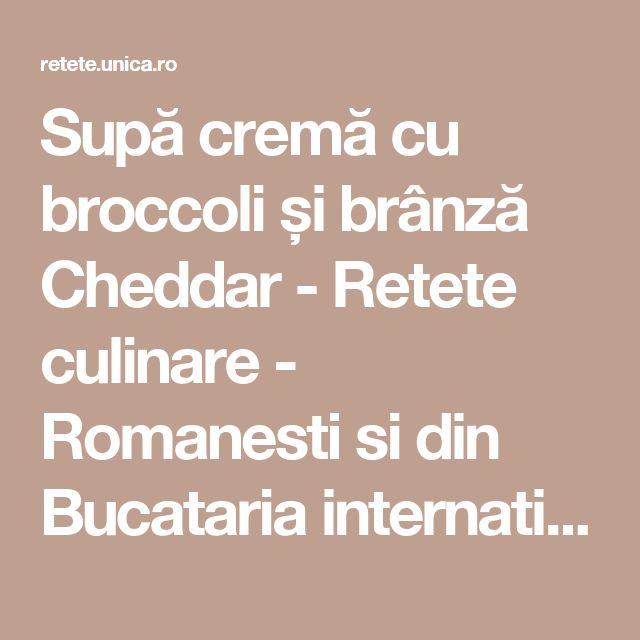 Supă cremă cu broccoli și brânză Cheddar - Retete culinare - Romanesti si din Bucataria internationala
