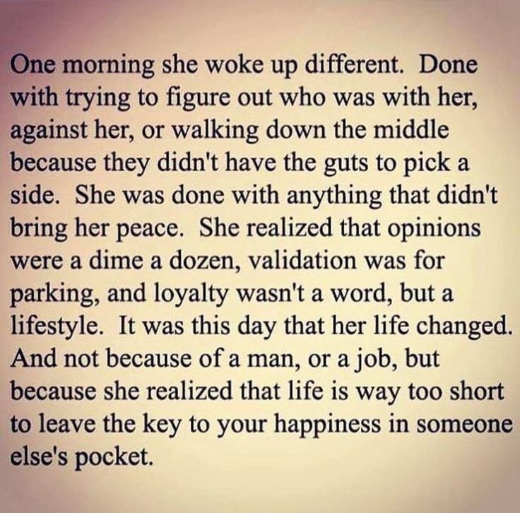 One morning she woke up different ....  Don't let your happiness depend on someone else.  Happiness quote.