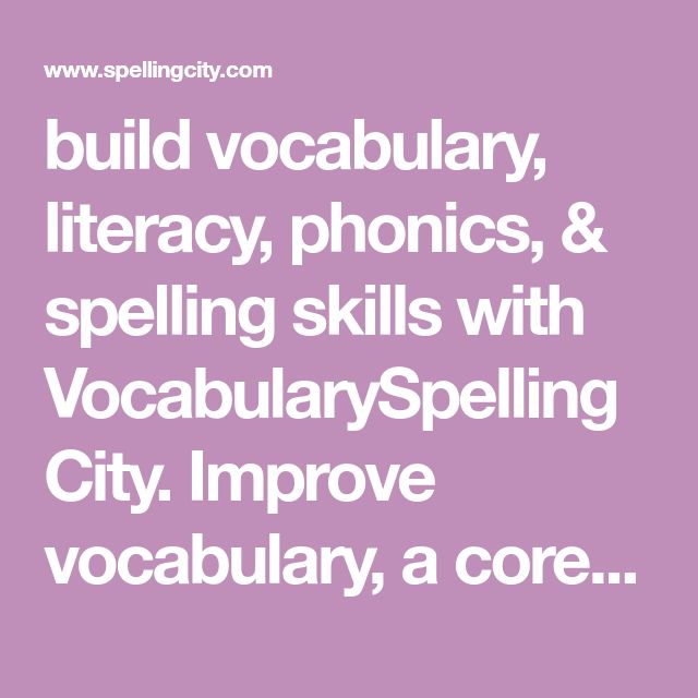 build vocabulary, literacy, phonics, & spelling skills with VocabularySpellingCity. Improve vocabulary, a core reading skill, with gamified context-rich