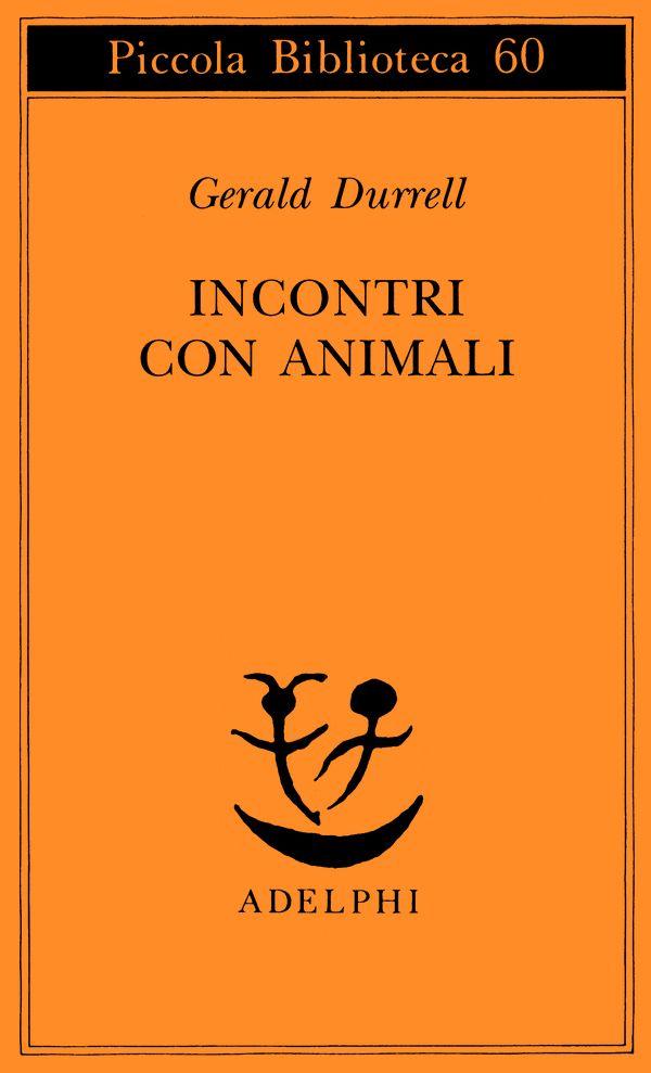 Incontri con animali - Gerald Durrell - Adelphi Edizioni