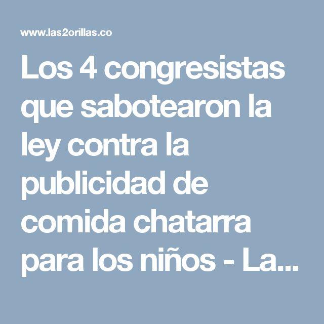 Los 4 congresistas que sabotearon la ley contra la publicidad de comida chatarra para los niños - Las2orillas