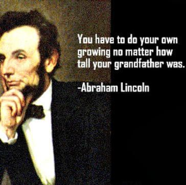 """""""You have to do your own growing no matter how tall your grandfather was."""" 