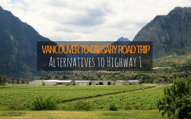 The drive from Vancouver to Calgary is something of a highlights reel of BC and Alberta. Here are three alternatives routes, away from well worn Highway 1