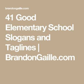 41 Good Elementary School Slogans and Taglines | BrandonGaille.com