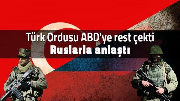 Türk Ordusu ABD'ye rest çekti, Ruslarla anlaştı