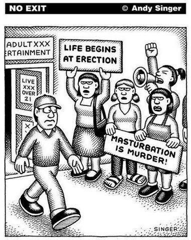 Life begins at erection. How'd 'ya like THAT? How quickly things would change if men were punished for 'spilling their seed', instead of women being punished for wanting control over their bodies.