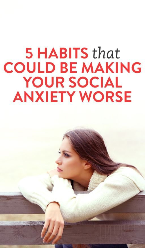 5 Habits That Could Be Making Your Social Anxiety Worse