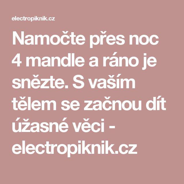 Namočte přes noc 4 mandle a ráno je snězte. S vaším tělem se začnou dít úžasné věci - electropiknik.cz