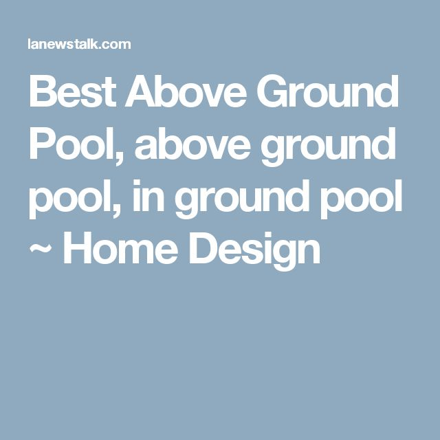 Best Above Ground Pool, above ground pool, in ground pool ~ Home Design
