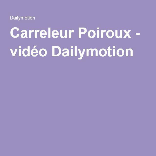 Carreleur Poiroux - vidéo Dailymotion