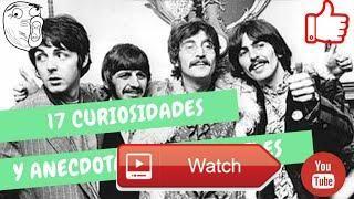 17 Curiosidades y Anecdotas de The Beatles  Un pequeo video de las 17 curiosidades de la banda ms grande de todos los tiempos