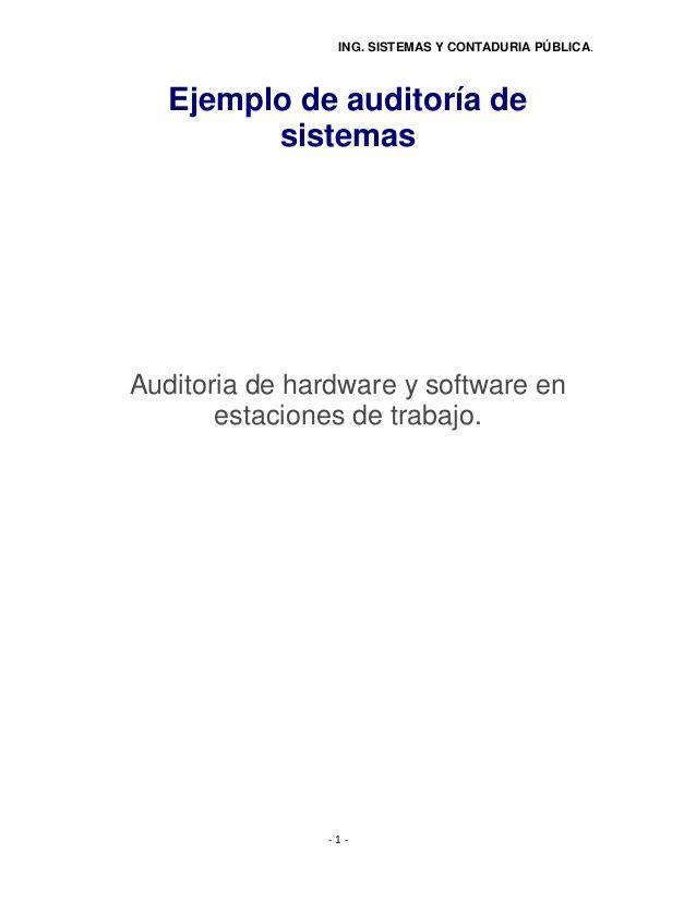 ING. SISTEMAS Y CONTADURIA PÚBLICA. - 1 - Ejemplo de auditoría de sistemas Auditoria de hardware y software en estaciones ...