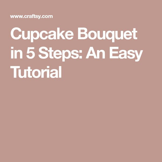 Cupcake Bouquet in 5 Steps: An Easy Tutorial