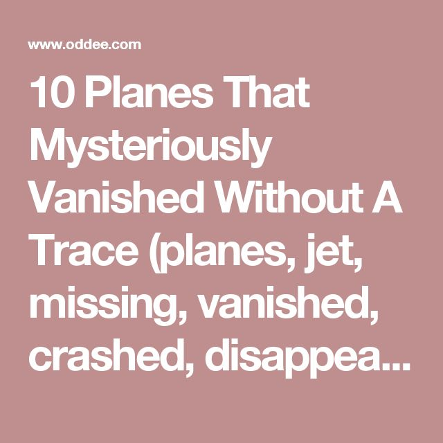 10 Planes That Mysteriously Vanished Without A Trace (planes, jet, missing, vanished, crashed, disappeared, mystery) - ODDEE