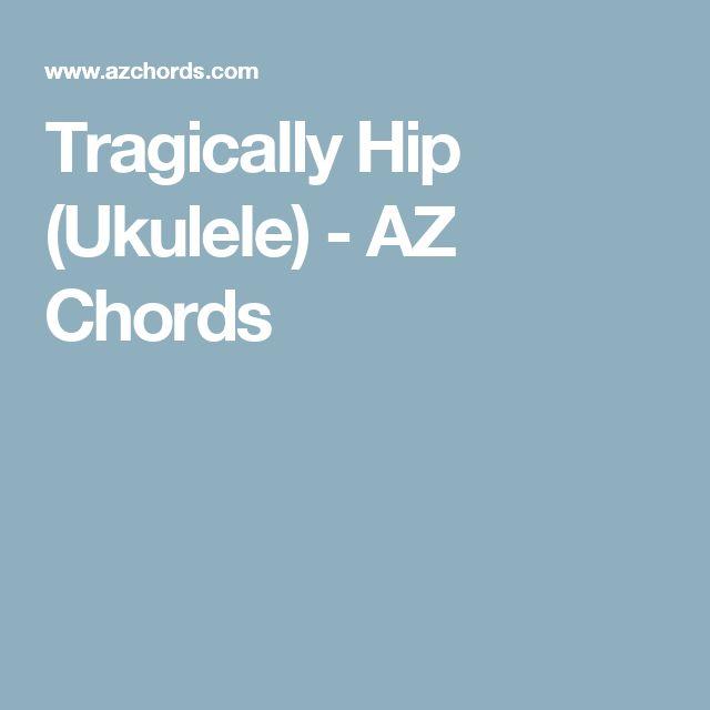 Tragically Hip (Ukulele) - AZ Chords