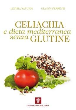 """Celiachia e dieta mediterranea senza glutine"", Letizia Saturni, Gianna Ferretti"