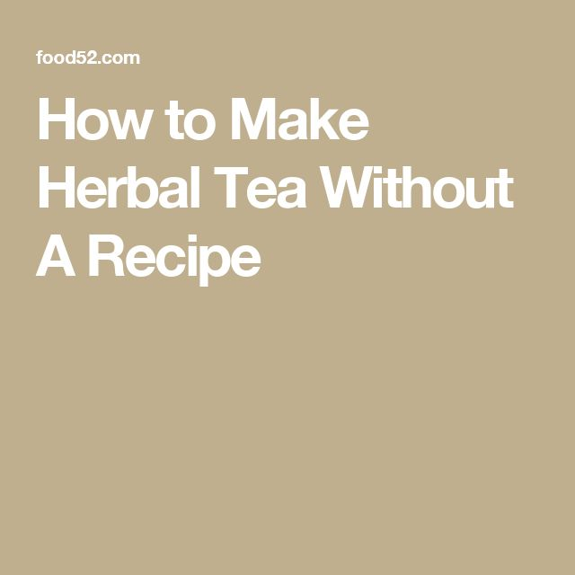 How to Make Herbal Tea Without A Recipe… Herbal Tea