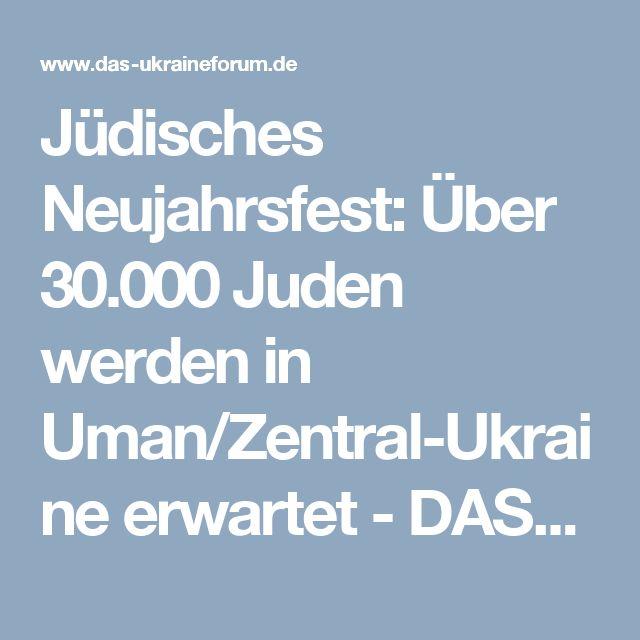 Jüdisches Neujahrsfest: Über 30.000 Juden werden in Uman/Zentral-Ukraine erwartet - DAS-UkraineForum | Ukraine-Journal - Nachrichtenportal