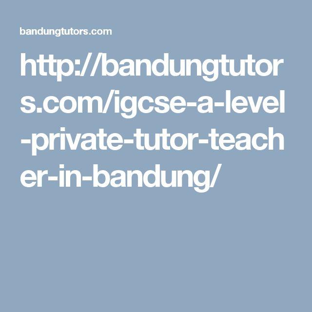 http://bandungtutors.com/igcse-a-level-private-tutor-teacher-in-bandung/