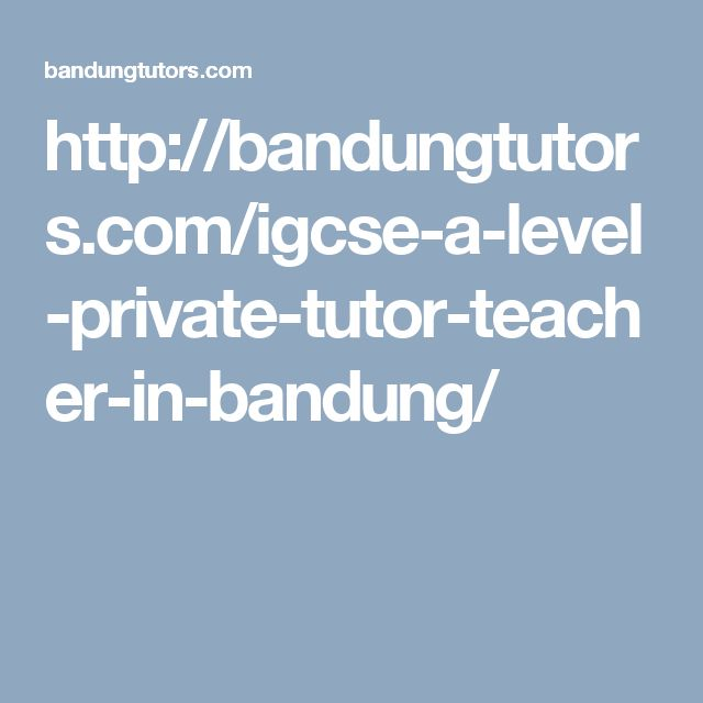 http://bandungtutors.com/igcse-a-level-private-tutor-teacher-in-bandung/